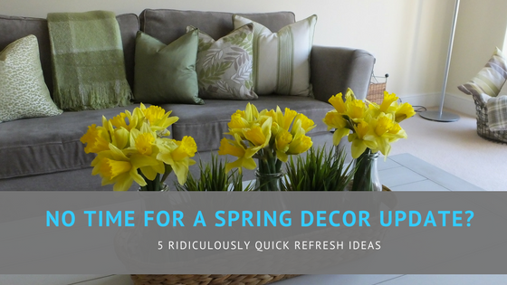No time for a spring decor update? 5 ridiculously quick refresh ideas
