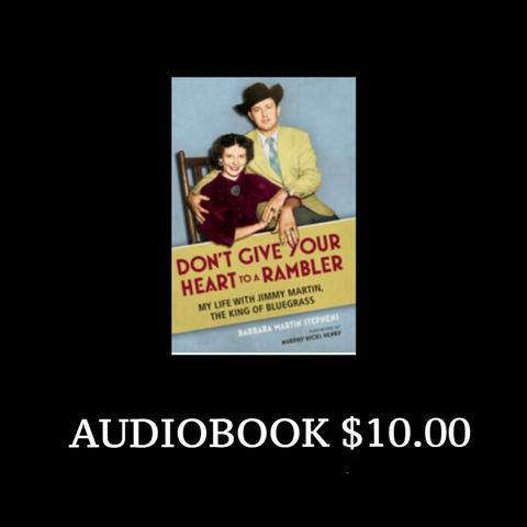 Don't Give Your Heart to A Rambler- My Life with Jimmy Martin, The King of Bluegrass, THE AUDIOBOOK