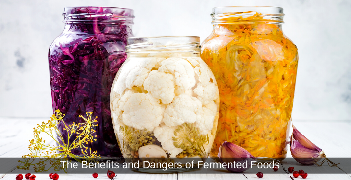 The Benefits and Dangers of Fermented Foods