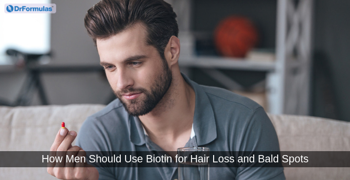 How Men Should Use Biotin for Hair Loss and Bald Spots