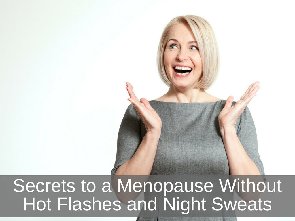 Secrets to a Menopause Without Hot Flashes and Night Sweats