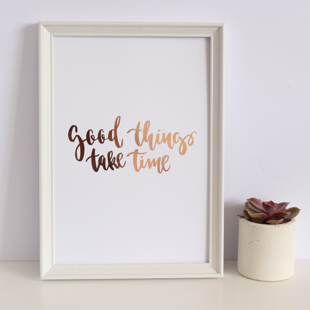 'Good Things Take Time' Rose Gold Foil Print by Creative Feel Designs on OOSTOR.com