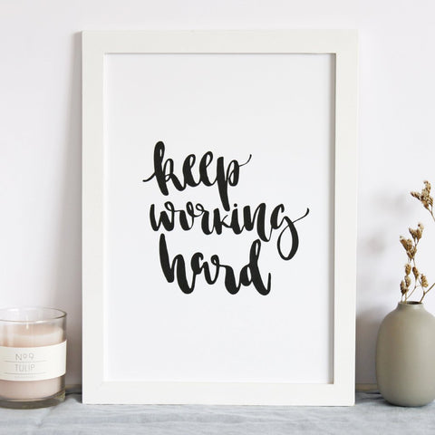 'Keep Working Hard' Print