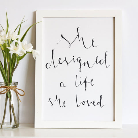 'She Designed A Life She Loved' Print by Creative Feel Designs on OOSTOR.com