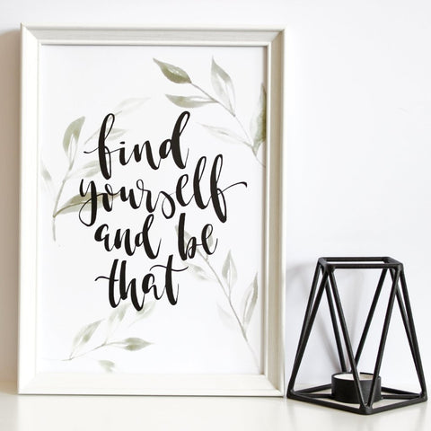 'Find Yourself And Be That' Print by Creative Feel Designs on OOSTOR.com