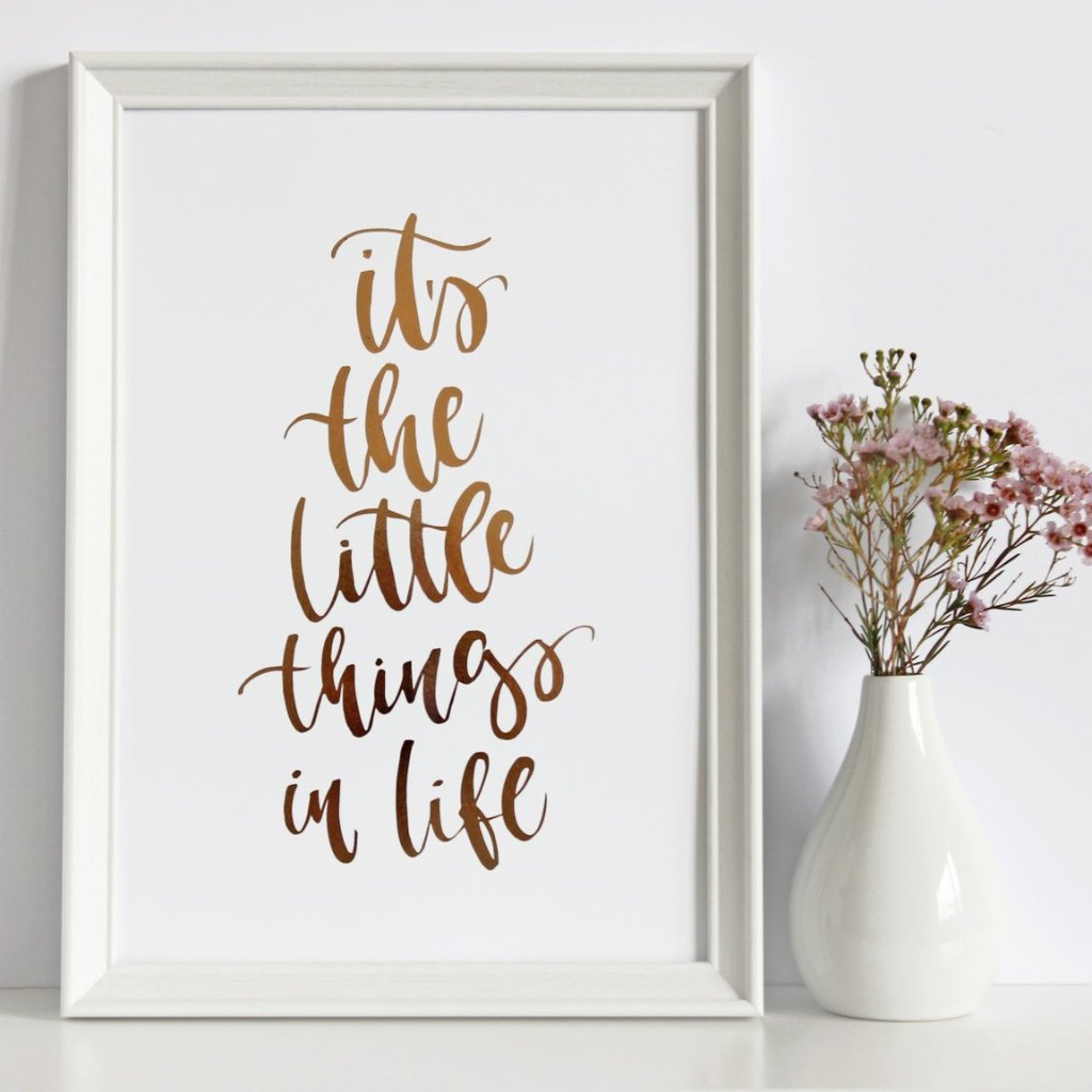 'It's The Little Things In Life' Rose Gold Foil Print by Creative Feel Designs on OOSTOR.com