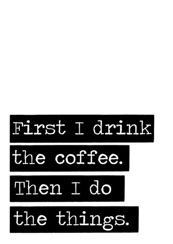 First I Drink the Coffee Wall Art Print by The Native State