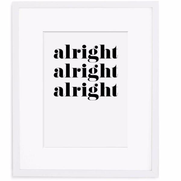Alright Alright Alright Print by Swell Made Co on OOSTOR.com