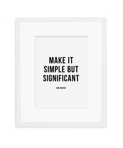 Make It Simple But Significant Print
