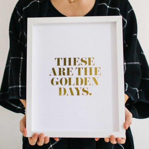 These Are The Golden Days Print