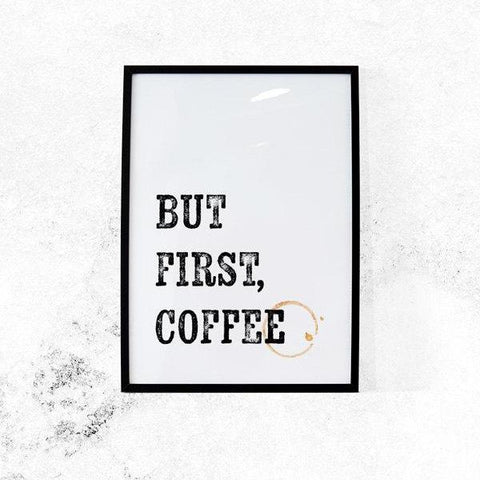 But First, Coffee // Inspirational Print