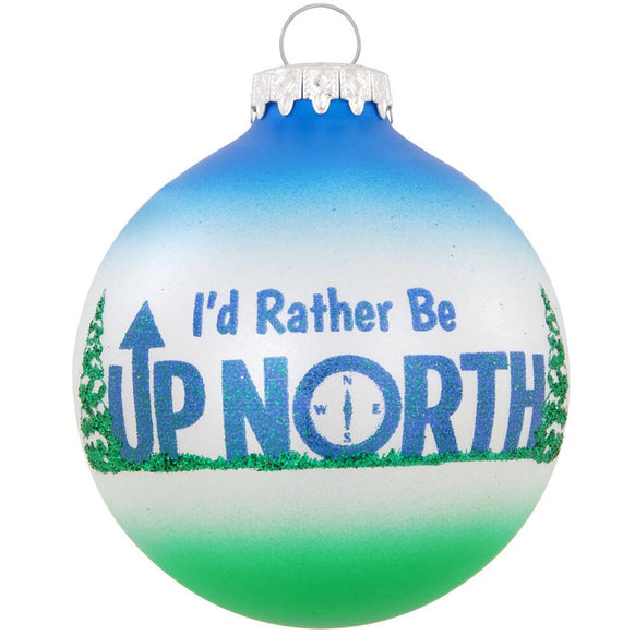 I'd Rather Be Up North Glass Ornament For Christmas Tree
