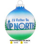 I'd Rather Be Up North Glass Ornament