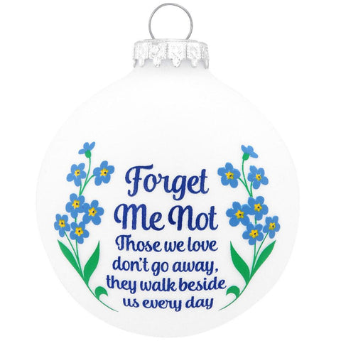 Forget me not. Those we love don't gpo away, they walk beside us every day. Forget me not flowers as well as the sentiment. Glass Ornament