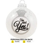 """She Said Yes"" Engagement Ornament"