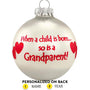 """When a Child is Born so is a Grandparent"" Ornament"