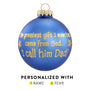 The greatest gift I ever had came from God..I call him Dad! Blue Glass bulb ornament