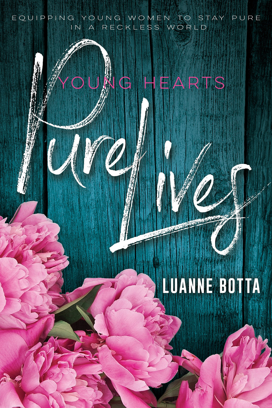 Young Hearts Pure Lives: Staying Pure In A Reckless World