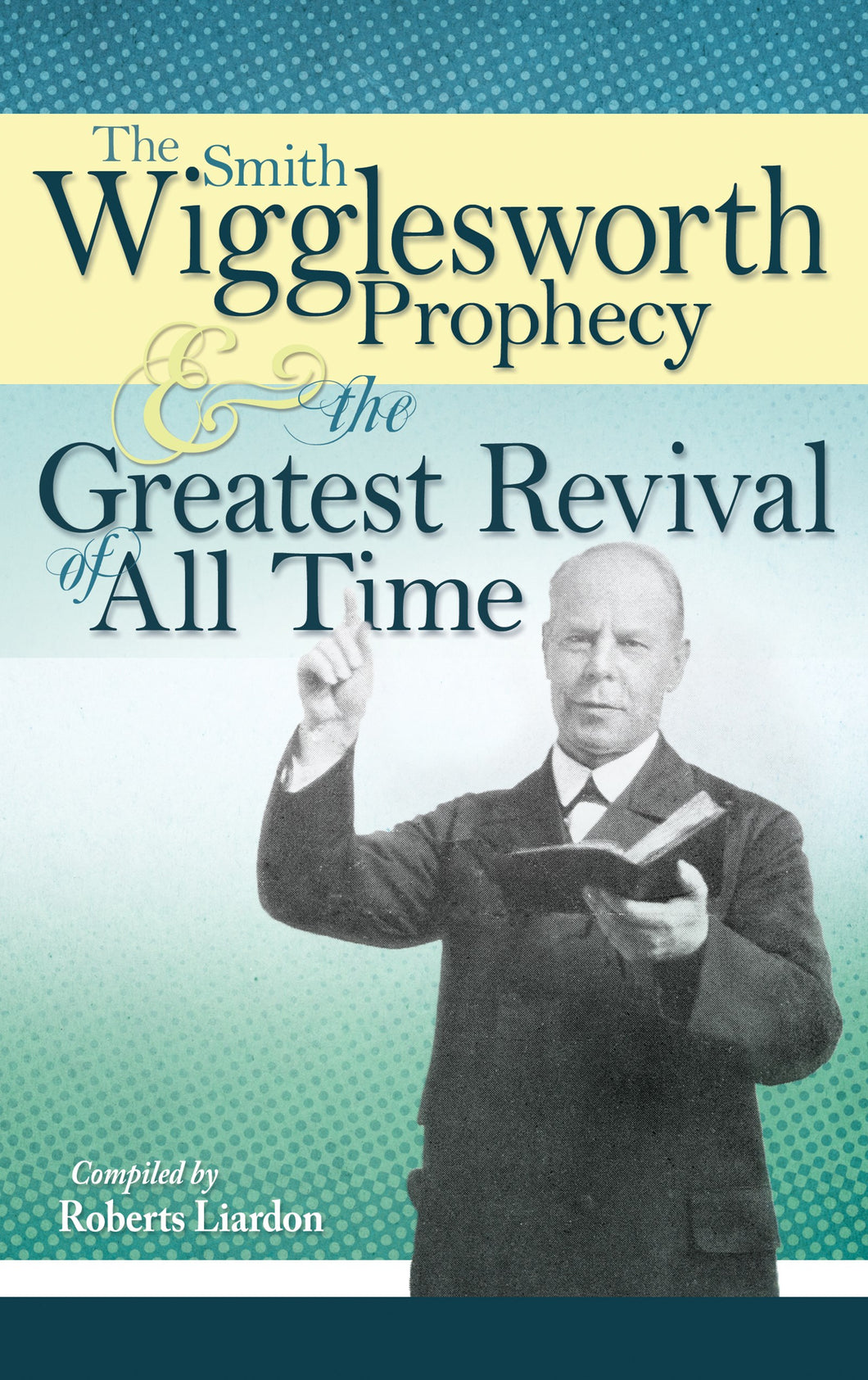 Smith Wigglesworth Prophecy & Greatest Revival