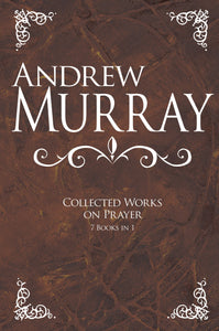 Andrew Murray: Collected Works On Prayer (7 Books In 1)