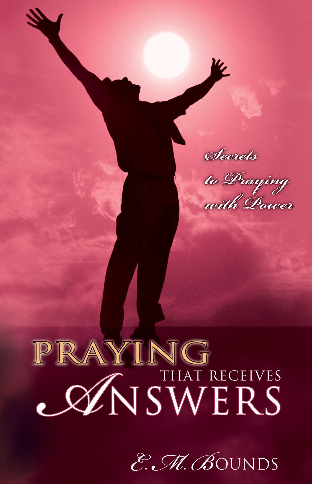 Praying That Receives Answers: Secrets In Praying With Power