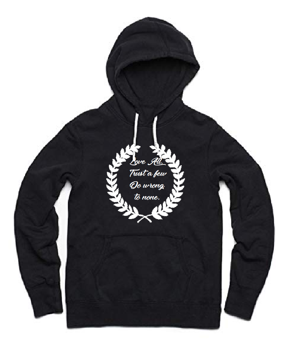 Hoodie Love All.Trust a few.Do wrong to none.