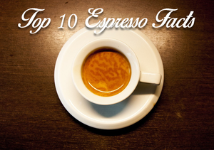 Top 10 Espresso Facts With A Cup Of Espresso Underneath
