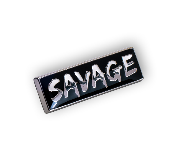 'Savage' Pin