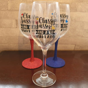 'Classy Sassy and a Bit Smart Assy' Wine Glasses - Plain or Glitter Stem (Personalised option Available)