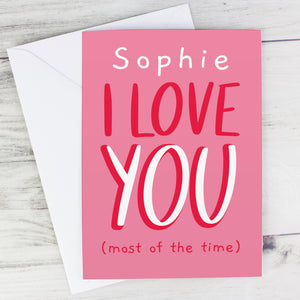 Personalised 'I Love You - Most Of The Time' Card - Free UK Shipping