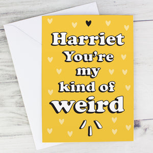 Personalised 'You're My Kind Of Weird' Card - Free UK Shipping