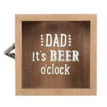 'Dad, It's Beer O'Clock' Bottle Top Collector and Opener