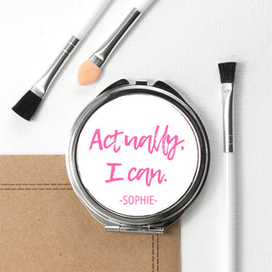 'Actually I Can' Personalised Round or Square Metal Compact Mirror - Available in White or Pink