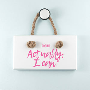 Personalised 'Actually I Can' Wooden Hanging Sign - Several Designs Available