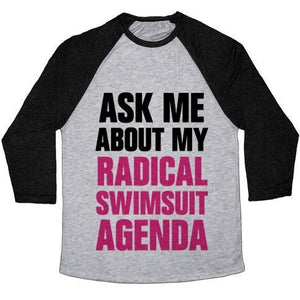 ASK ME ABOUT MY RADICAL SWIMSUIT AGENDA UNISEX TRI-BLEND BASEBALL TEE