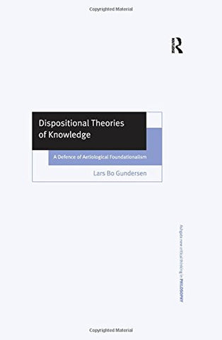 Dispositional Theories of Knowledge: A Defence of Aetiological Foundationalism (Ashgate New Critical Thinking in Philosophy)