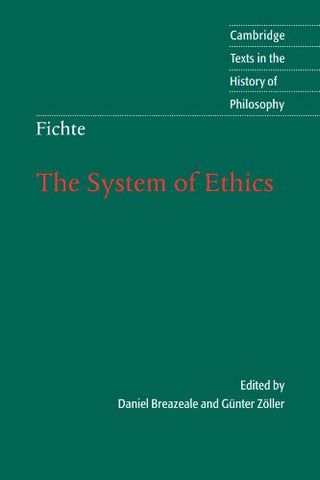 Fichte: The System of Ethics (Cambridge Texts in the History of Philosophy)