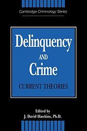 Delinquency and Crime: Current Theories (Cambridge Studies in Criminology)