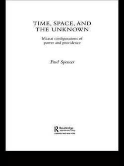 Time, Space and the Unknown: Maasai Configurations of Power and Providence