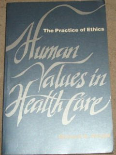 Human Values in Health Care: The Practice of Ethics