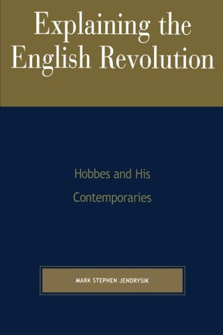 Explaining the English Revolution: Hobbes and His Contemporaries