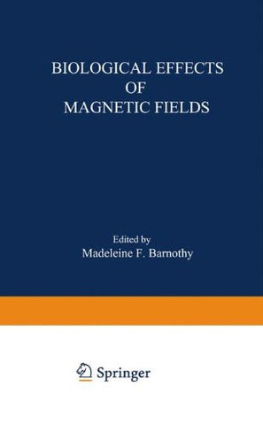Biological Effects of Magnetic Fields, Vol. 1