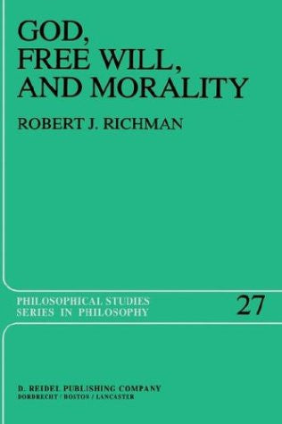 God, Free Will, and Morality: Prolegomena to a Theory of Practical Reasoning (Philosophical Studies Series)