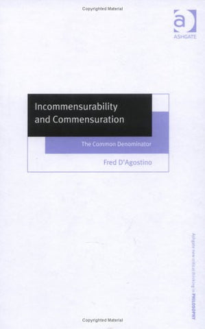 Incommensurability and Commensuration: The Common Denominator (Ashgate New Critical Thinking in Philosophy)