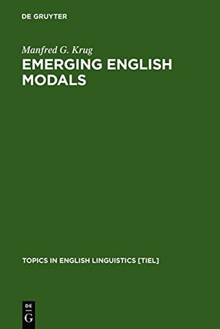 Emerging English Modals: A Corpus-Based Study of Grammaticalization (Topics in English Linguistics, No 32)