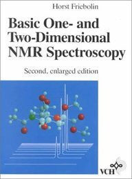Basic One- and Two-Dimensional NMR Spectroscopy, 2nd Enlarged Edition