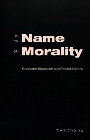 In the Name of Morality: Character Education and Political Control (Adolescent Cultures, School, and Society)