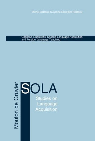Cognitive Linguistics, Second Language Acquisition, and Foreign Language Teaching (Studies on Language Acquisition)