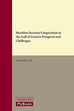 Maritime Security Cooperation in the Gulf of Guinea: Prospects and Challenges (Publications on Ocean Development)