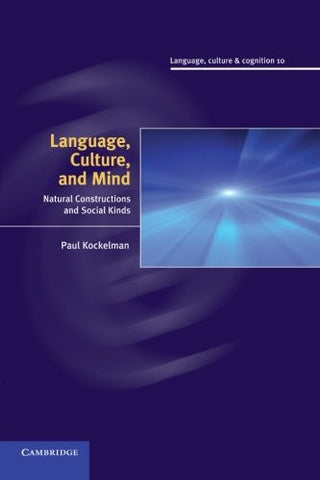 Language, Culture, and Mind: Natural Constructions and Social Kinds (Language, Culture and Cognition)